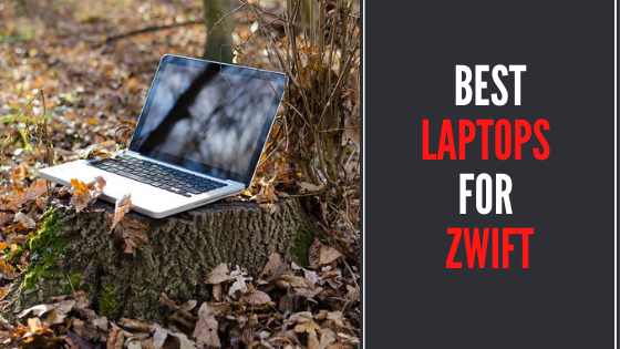 6 Best Laptops for Zwift in 2021- Reviews and Buying Guide