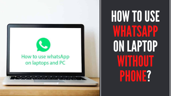 How to use whats app on laptop without phone?
