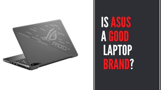 Is ASUS a Good Laptop Brand? Complete Review & Guide 2020