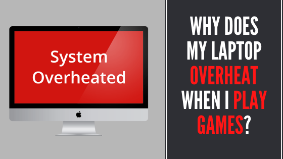 Why does my laptop overheat when I play games?