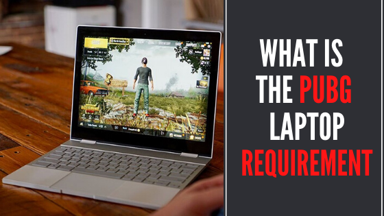 What Is The PUBG Laptop Requirement?