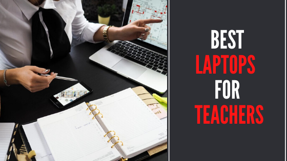 7 Best Laptops for Teachers in 2021 - Review and Buying Guide