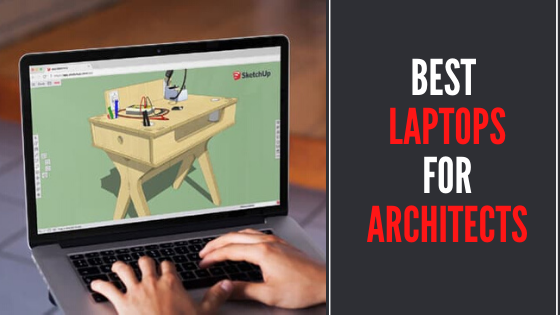 Best Laptops for Architects - Reviews and Buying Guide