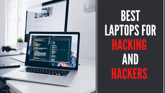 Best Laptops for Hacking and Hackers - Review 2020
