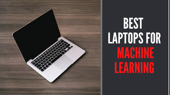 7 Best Laptops for Machine Learning in 2021