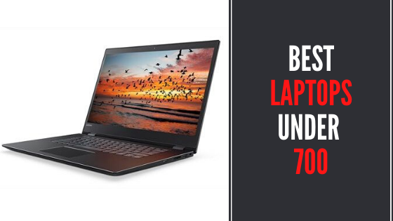 6 Best Laptops Under 700 - Review & Buying Guide