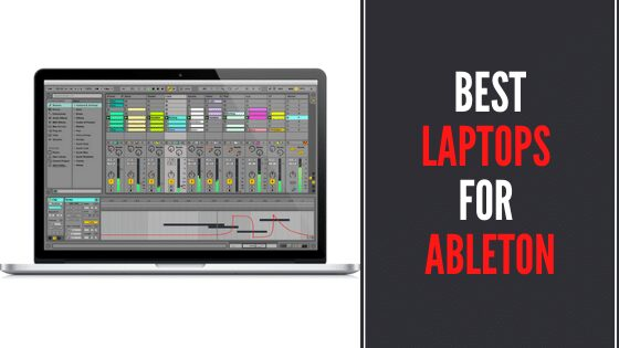 8 Best Laptops For Ableton Live In 2021 - Reviews & Buying Guide