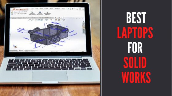 9 Best Laptops For Solidworks In 2021 - Reviews & Buying Guide
