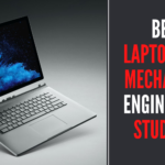 10 Best Laptops for Mechanical Engineering Students In 2021